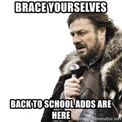 Winter is Coming - Brace yourselves back to school adds are here