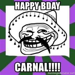 Mexican Troll Face - Happy bday Carnal!!!!
