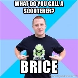 Pro Scooter Rider - What do you call a scooterer? Brice