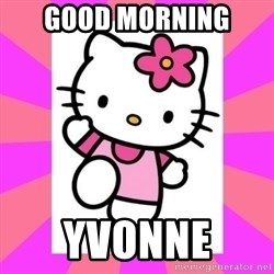 Hello Kitty - Good morning  Yvonne