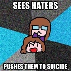 Insanity Fangirls - sees haters pushes them to suicide