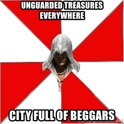 Assassin's Creed - Unguarded treasures everywhere City full of beggars