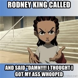 "RILEY FREEMAN - Rodney King called  And said ""Damn!!!! I thought I got my ass whooped"