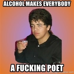 Badass Drunk Kid - Alcohol makes everybody a fucking poet