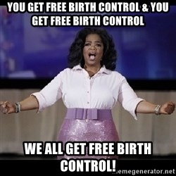 free giveaway oprah - you get free birth control & you get free birth control we all get free birth control!