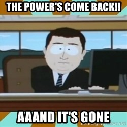 And it's gone - The power's come back!! aaand It's gone