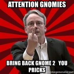 Angry Linus - ATTENTION GNOMIES BRING BACK GNOME 2   You pricks