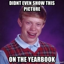 Bad Luck Brian - didnt even show this picture on the yearbook