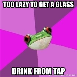 Foul Bachelorette Frog - too lazy to get a glass drink from tap