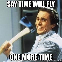 Patrick Bateman With Axe - say time will fly one more time