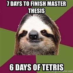 Just-Lazy-Sloth - 7 days to finish master thesis 6 days of tetris