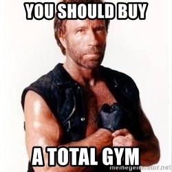 Chuck Norris Meme - YOu should buy A Total Gym