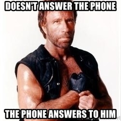 Chuck Norris Meme - Doesn't answer the phone The phone answers to him