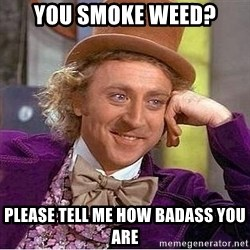 Willy Wonka - you smoke weed? please tell me how badass you are