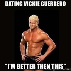 "Dolph Ziggler - dating vickie guerrero ""I'm better then this"""
