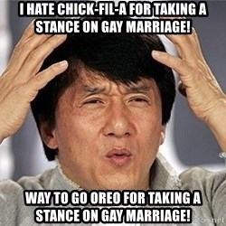 Confused Jackie Chan - i HATE cHICK-FIL-A FOR TAKING A STANCE ON GAY MARRIAGE! WAY TO GO OREO FOR TAKING A STANCE ON GAY MARRIAGE!