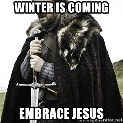 Sean Bean Game Of Thrones - Winter is coming Embrace Jesus