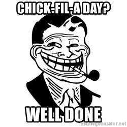 Troll Dad - ChicK-FIl-a day? WeLl done