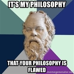 philosopher - it's my philosophy that your philosophy is flawed