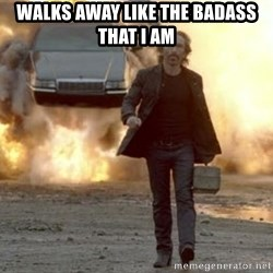 car explosion walk away - Walks away Like the badass that I am