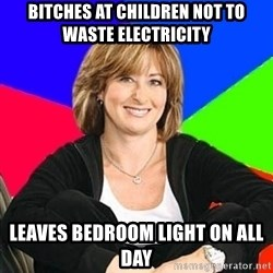 Sheltering Suburban Mom - Bitches at children not to waste electricity Leaves bedroom light on all day