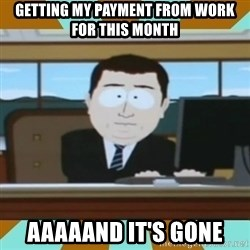 And it's gone - Getting my payment from Work for this month aaaaand it's gone
