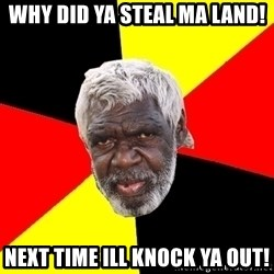 Abo - WHY DID YA STEAL MA LAND! NEXT TIME ILL KNOCK YA OUT!