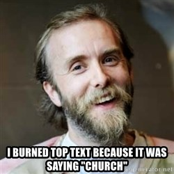 "Varg Vikernes -  I burned top text because it was saying ""Church"""