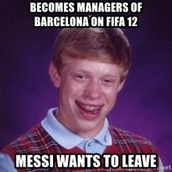 BACK LUCK BRIAN - Becomes managers of barcelona on fifa 12 messi wants to leave