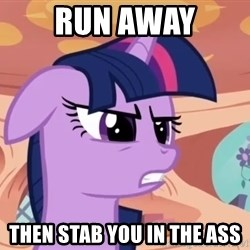 My Little Pony - run away then stab you in the ass
