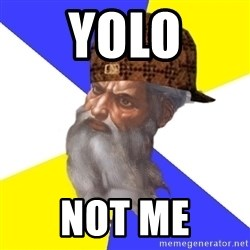 Scumbag God - yolo not me