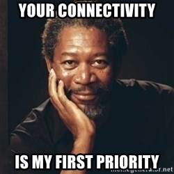 Morgan Freeman - YOUR CONNECTIVITY IS MY FIRST PRIORITY