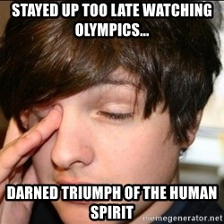 Sleepy Sam Webb - Stayed up too late watching Olympics... Darned Triumph of the Human Spirit