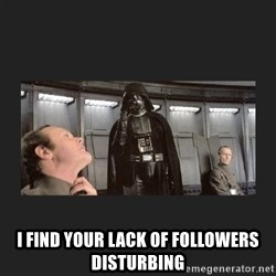 Darth Vader disturbed - I find your lack of followers disturbing
