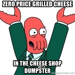 Buisness Zoidberg - zero price grilled cheese in the cheese shop dumpster