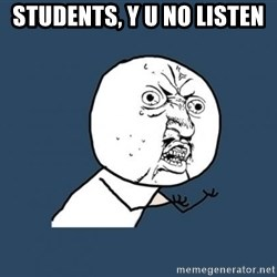 Y U no listen? - Students, y u no listen
