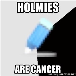 Advice Edit Button - Holmies are cancer