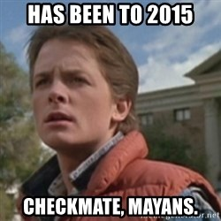 martymcfly - Has been to 2015 Checkmate, Mayans.