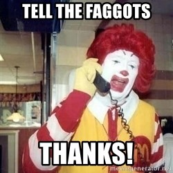 Ronald Mcdonald Call - tell the faggots thanks!