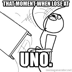 Desk Flip Rage Guy - that moment when lose at uno.