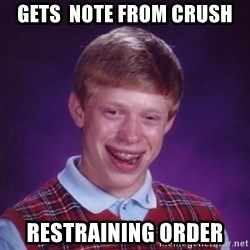 Bad Luck Brian - Gets  note from crush restraining order