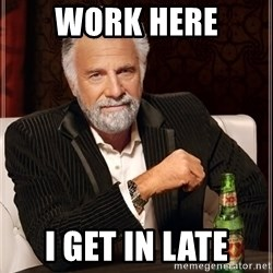 Dos Equis Man - work here I get in late
