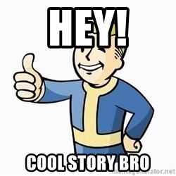 Cool Story Bro - hEY! cOOL STORY BRO
