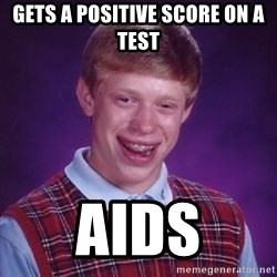 Bad Luck Brian - GETS A POSITIVE SCORE ON A TEST AIDS