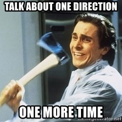 Patrick Bateman With Axe - talk about one direction one more time