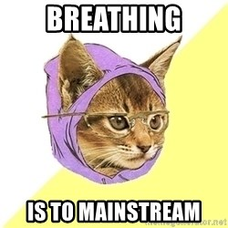 Hipster Kitty - Breathing IS TO MAINSTREAM