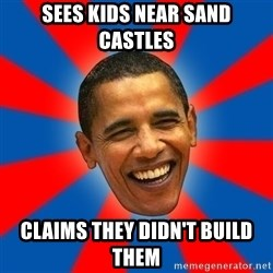 Obama - sees kids near sand castles claims they didn't build them