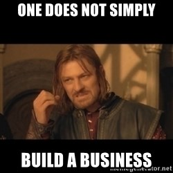 OneDoesNotSimplyWalkIntoMordor - one does not simply build a business