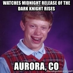Bad Luck Brian - watches midnight release of the dark knight rises Aurora, CO