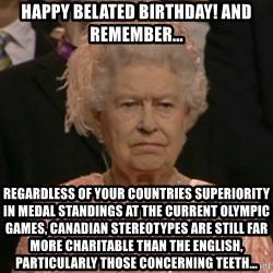One is not amused - Happy belated birthday! and Remember... Regardless of your countries superiority in medal standings at the current Olympic Games, Canadian stereotypes are still far more charitable than the English, particularly those concerning teeth…